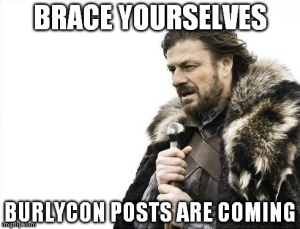 BurlyCon posts are coming!